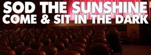 Sod the sun shine cinema